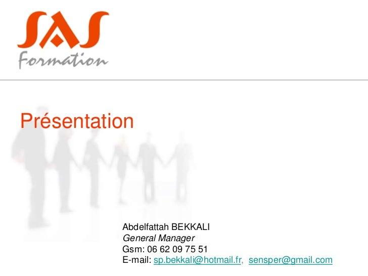 Présentation          Abdelfattah BEKKALI          General Manager          Gsm: 06 62 09 75 51          E-mail: sp.bekkal...