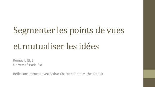 Segmenter  les  points  de  vues     et  mutualiser  les  idées    d   Romuald  ELIE   Univers...