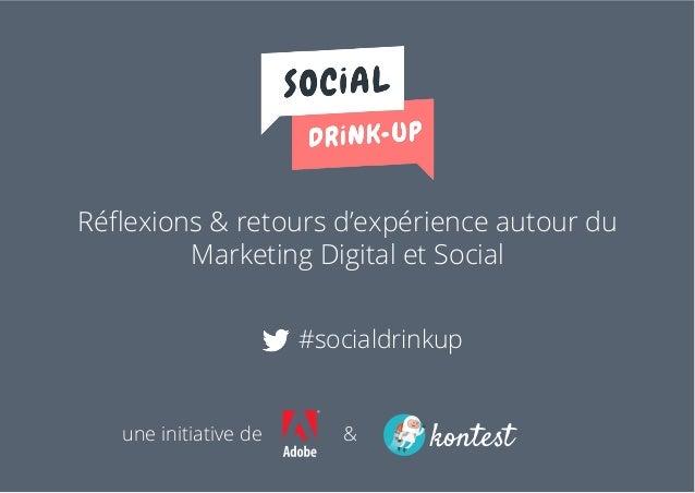 Réflexions & retours d'expérience autour du Marketing Digital et Social #socialdrinkup une initiative de &