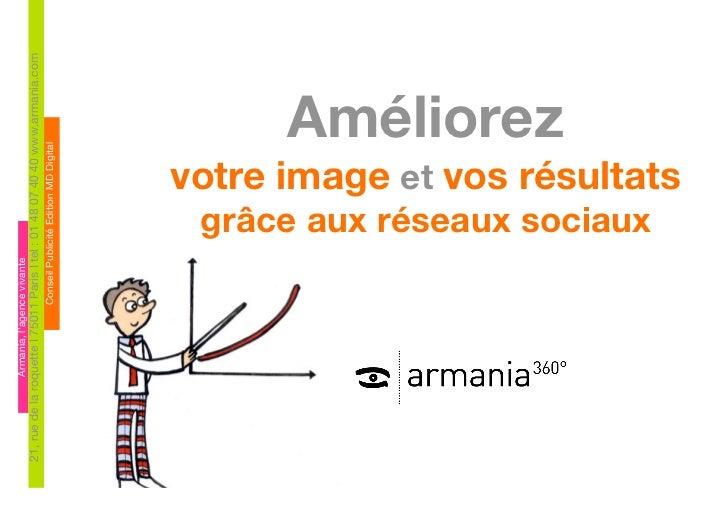 Armania, l'agence vivante 21, rue de la roquette I 75011 Paris I tel : 01 48 07 40 40 www.armania.com                     ...