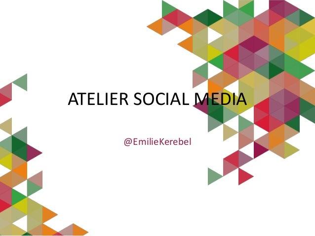ATELIER SOCIAL MEDIA @EmilieKerebel
