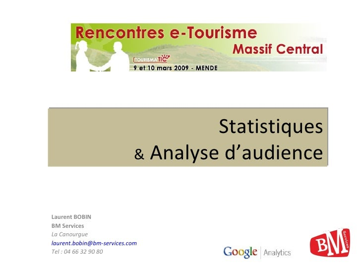 Statistiques &  Analyse d'audience Laurent BOBIN BM Services La Canourgue [email_address] Tel : 04 66 32 90 80