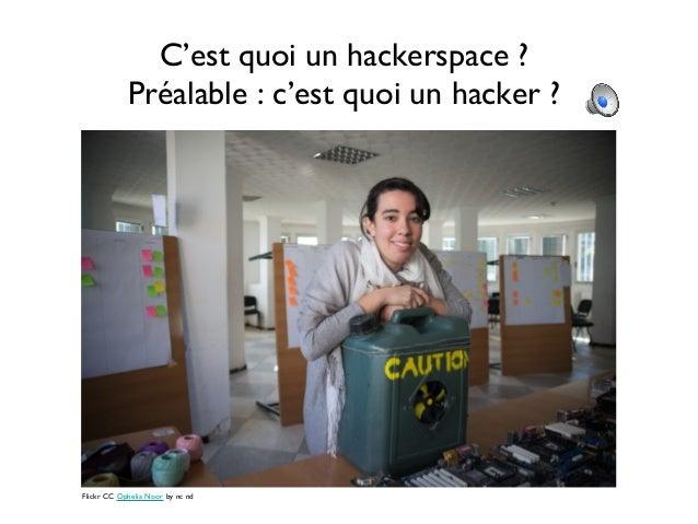 C'est quoi un hackerspace ?Préalable : c'est quoi un hacker ?Flickr CC Ophelia Noor by nc nd