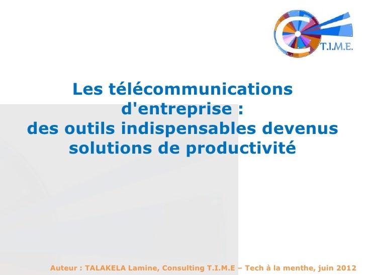 Les télécommunications           dentreprise :des outils indispensables devenus    solutions de productivité  Auteur : TAL...
