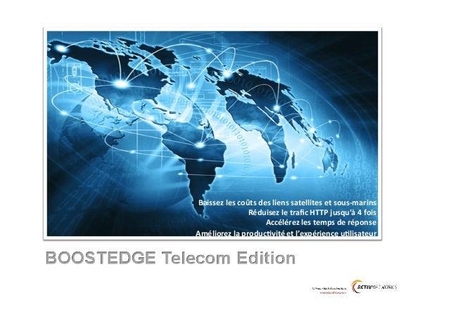 Baissez  les  coûts  des  liens  satellites  et  sous-‐marins   Réduisez  le  trafic  HTTP  jusqu'...