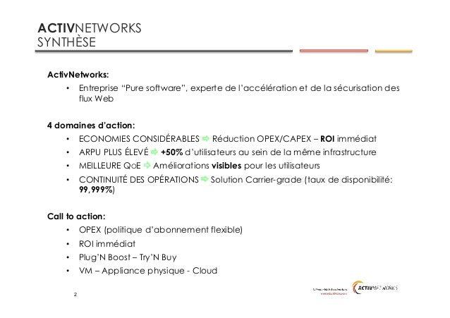 """2 ACTIVNETWORKS SYNTHÈSE ActivNetworks: • Entreprise """"Pure software"""", experte de l'accélération et de la sécurisation des..."""
