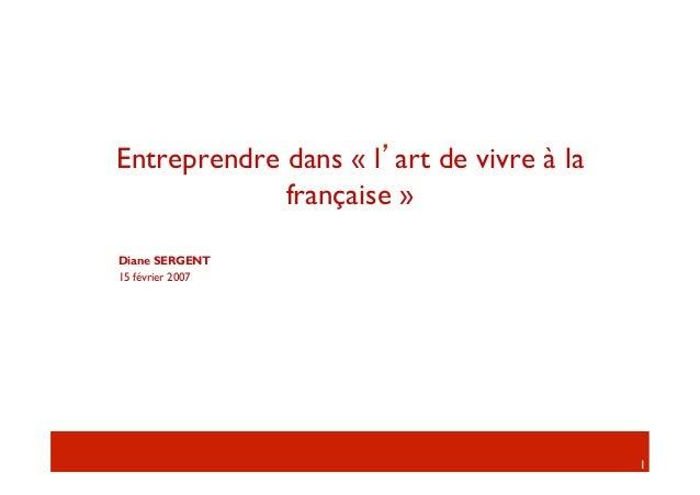 Entreprendre dans «l'art de vivre à la             française»Diane SERGENT15 février 2007                               ...