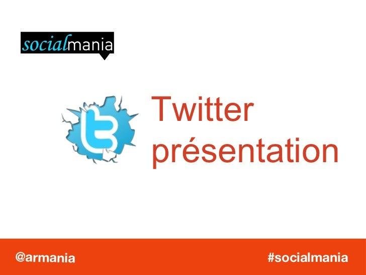 Twitter présentation #socialmania @armania
