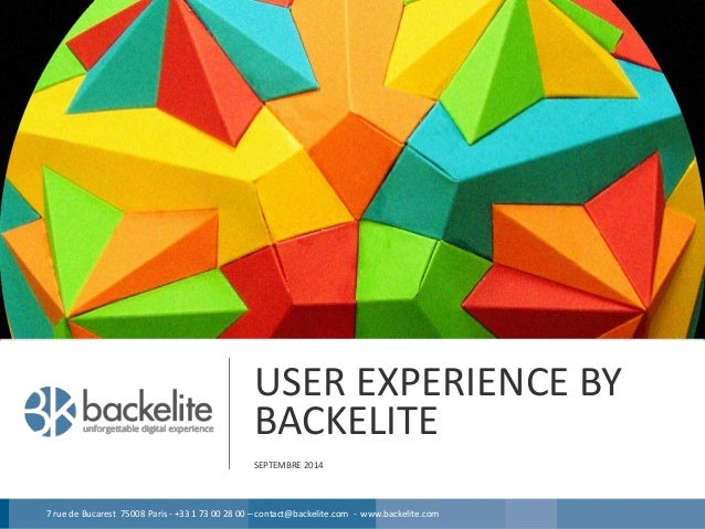 7 rue de Bucarest 75008 Paris - +33 1 73 00 28 00 – contact@backelite.com - www.backelite.com  USER EXPERIENCE BY BACKELIT...