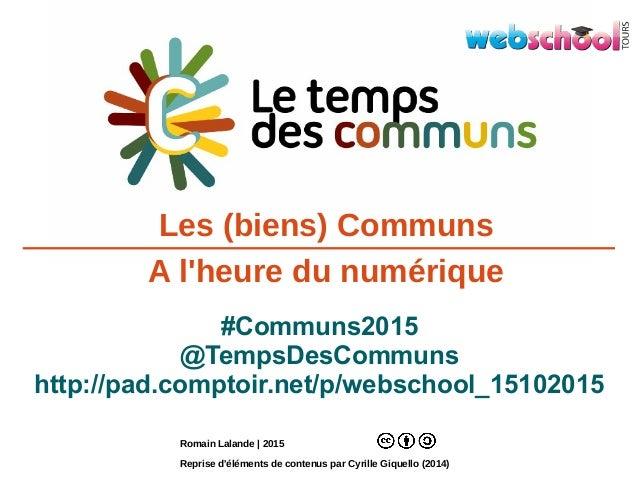 Les (biens) Communs A l'heure du numérique Romain Lalande | 2015 Reprise d'éléments de contenus par Cyrille Giquello (2014...