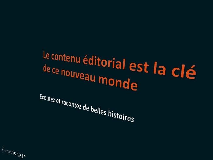 Le contenu éditorial est la clé de ce nouveau monde<br />Ecoutez et racontez de belles histoires<br />