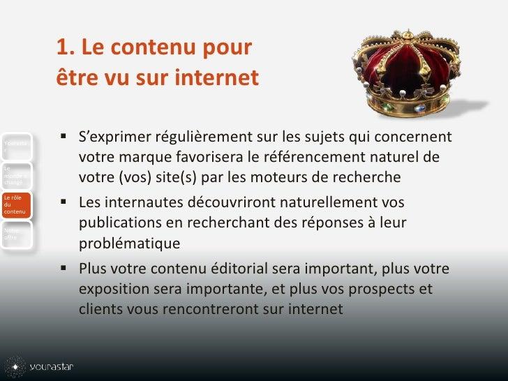 1. Le contenu pour être vu sur internet<br />S'exprimer régulièrement sur les sujets qui concernent votre marque favoriser...