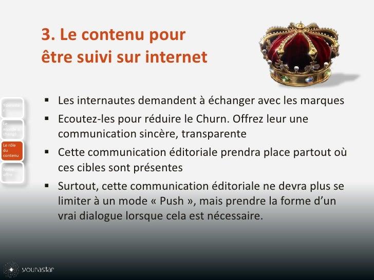 3. Le contenu pour être suivi sur internet<br />Les internautes demandent à échanger avec les marques <br />Ecoutez-les po...