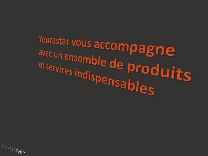 Yourastar vous accompagne avec un ensemble de produits et services indispensables<br />