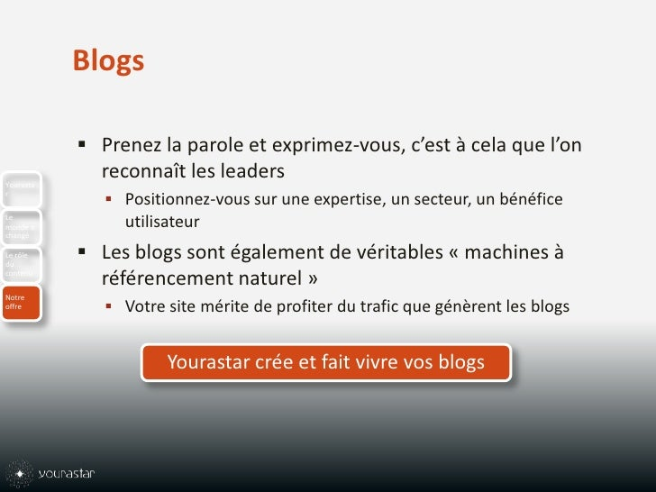 Blogs<br />Prenez la parole et exprimez-vous, c'est à cela que l'on reconnaît les leaders<br />Positionnez-vous sur une ex...
