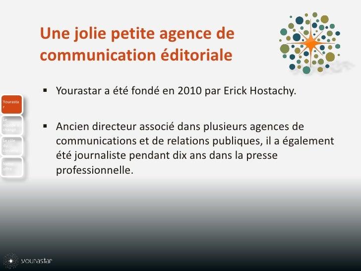 Une jolie petite agence de communication éditoriale<br />Yourastar a été fondé en 2010 par Erick Hostachy. <br />Ancien di...