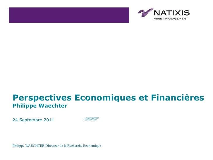 24 Septembre 2011 Perspectives Economiques et Financières Philippe Waechter