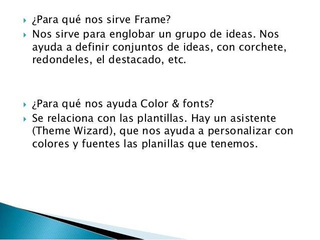  ¿Para qué nos sirve Frame? Nos sirve para englobar un grupo de ideas. Nosayuda a definir conjuntos de ideas, con corche...
