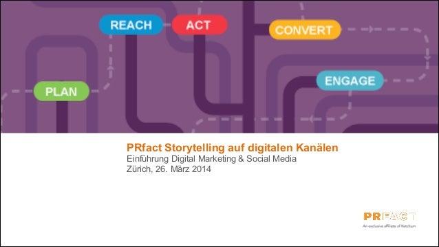 PRfact Storytelling auf digitalen Kanälen Einführung Digital Marketing & Social Media Zürich, 26. März 2014 (Remo)