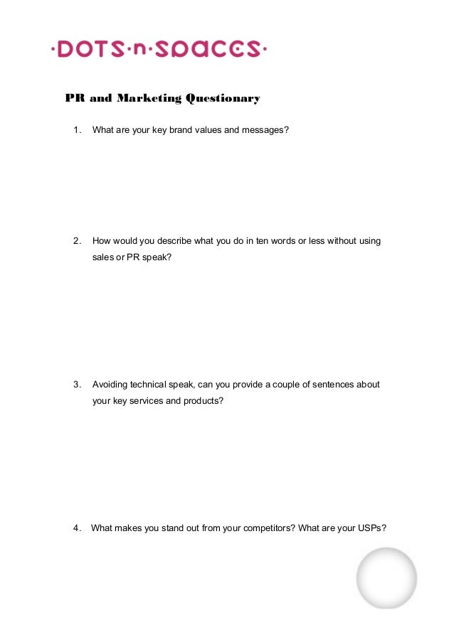 PR and Marketing Questionary 1.   What are your key brand values and messages? 2.   How would you describe what you do in ...