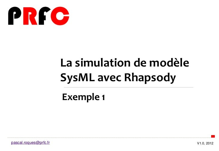 La simulation de modèle                        SysML avec Rhapsody                        Exemple 1pascal.roques@prfc.fr  ...