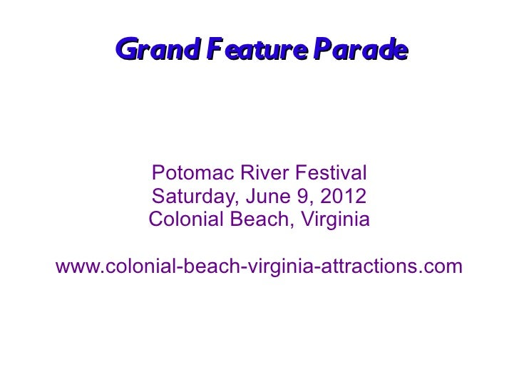 Grand F eature Parade            Potomac River Festival          Saturday, June 9, 2012          Colonial Beach, Virginia ...