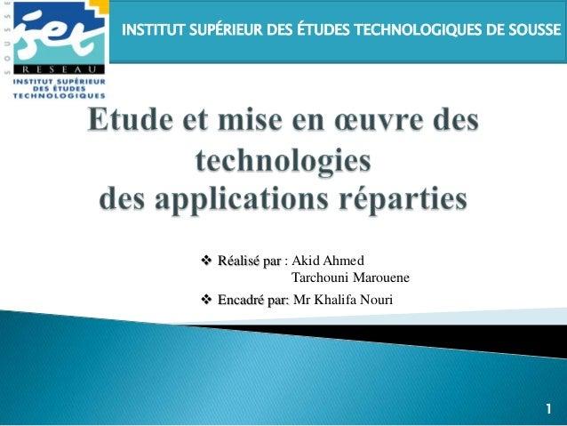 INSTITUT SUPÉRIEUR DES ÉTUDES TECHNOLOGIQUES DE SOUSSE1 Réalisé par : Akid AhmedTarchouni Marouene Encadré par: Mr Khali...