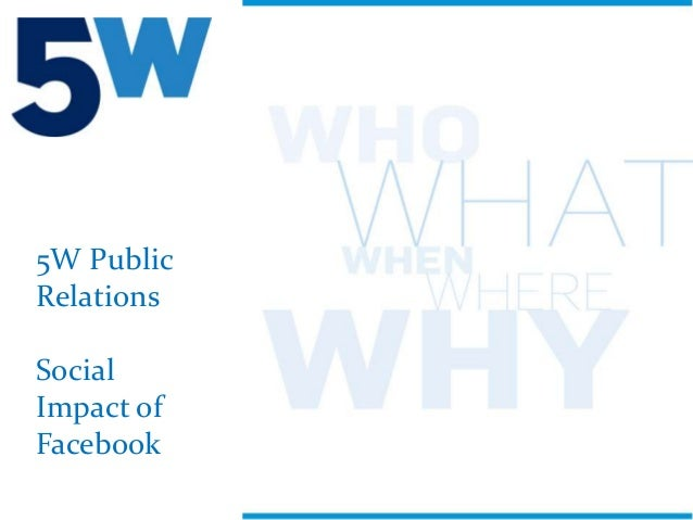 Pr Firm 5W Public Relations the Social Impact of Facebook