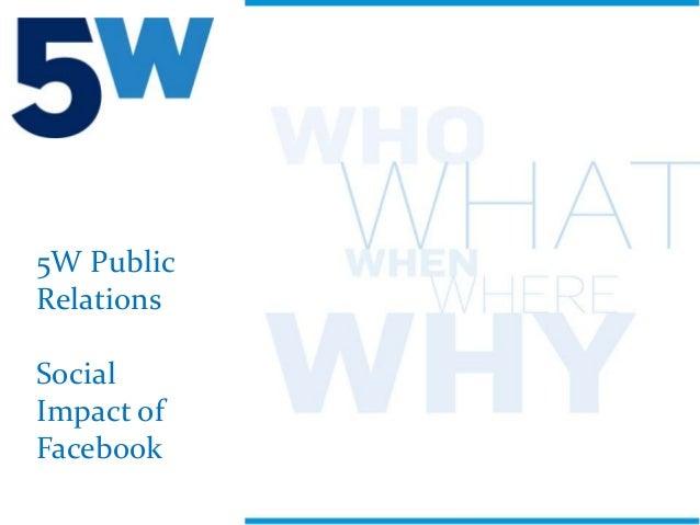 5W PublicRelationsSocialImpact ofFacebook            1