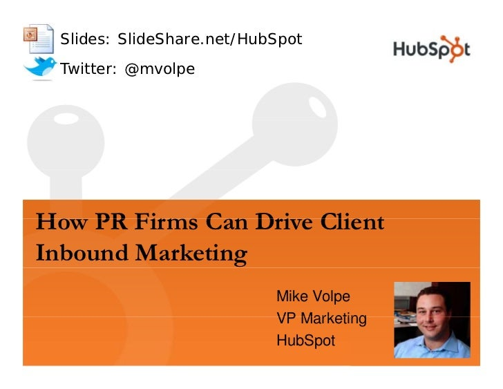 Slides: SlideShare.net/HubSpot  Twitter: @mvolpe     How H PR Firms Can Drive Client         Firm C n Dri Cli nt Inbound M...