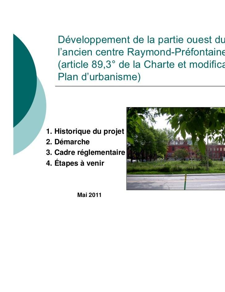 Développement de la partie ouest du site de   l'ancien centre Raymond-Préfontaine   (article 89,3° de la Charte et modific...