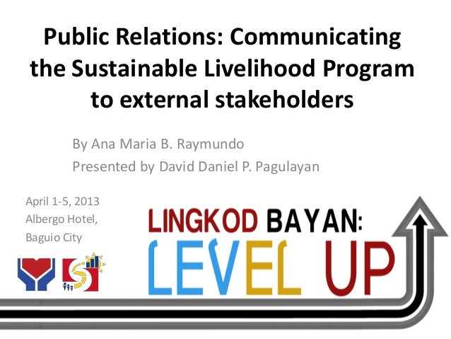Public Relations: Communicatingthe Sustainable Livelihood Program     to external stakeholders         By Ana Maria B. Ray...