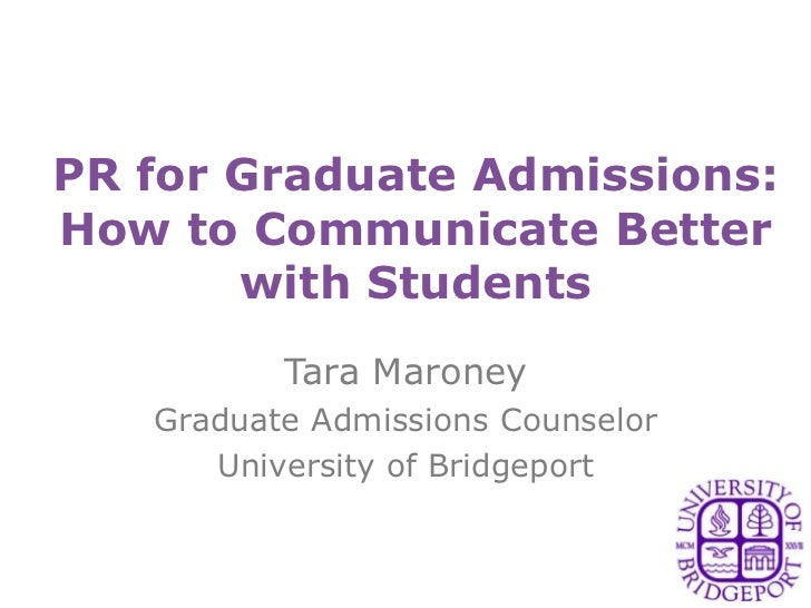 PR for Graduate Admissions:How to Communicate Better       with Students          Tara Maroney   Graduate Admissions Couns...