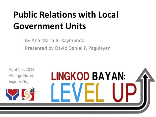 Public Relations with Local  Government Units         By Ana Maria B. Raymundo         Presented by David Daniel P. Pagula...