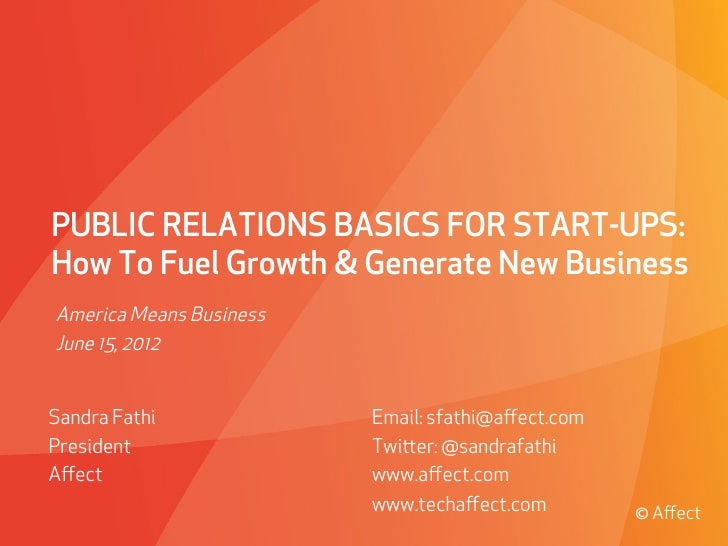 PUBLIC RELATIONS BASICS FOR START-UPS:How To Fuel Growth & Generate New BusinessAmerica Means BusinessJune 15, 2012Sandra ...