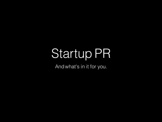 Startup PR And what's in it for you.