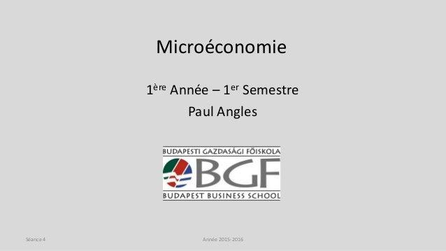 Microéconomie 1ère Année – 1er Semestre Paul Angles Année 2015-2016Séance 4