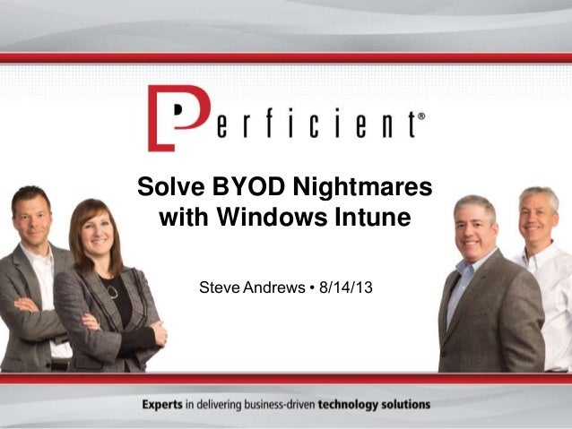 Solve BYOD Nightmares with Windows Intune Steve Andrews • 8/14/13