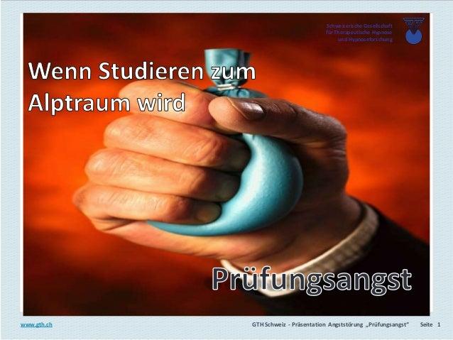 """GTH Schweiz GTH Schweiz - Präsentation Angststörung """"Prüfungsangst"""" Seite 1www.gth.ch Schweizerische Gesellschaft für Ther..."""