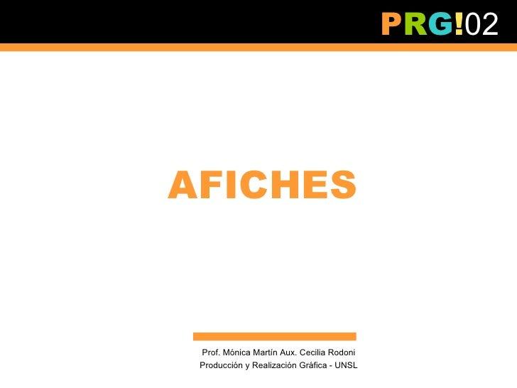 PRG!02AFICHES Prof. Mónica Martín Aux. Cecilia Rodoni Producción y Realización Gráfica - UNSL