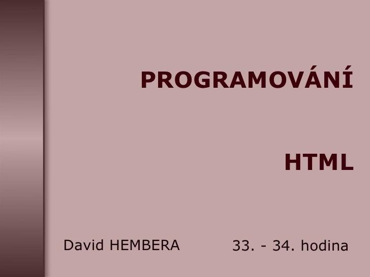 PROGRAMOVÁNÍ  HTML David HEMBERA 33. - 34. hodina