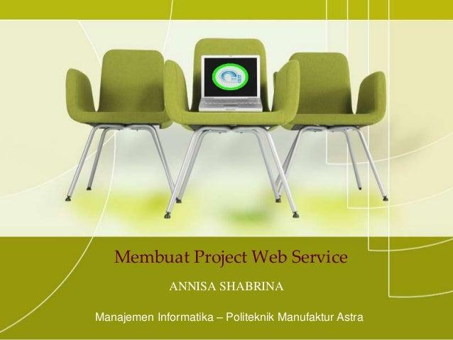 Membuat Project Web ServiceANNISA SHABRINAManajemen Informatika – Politeknik Manufaktur Astra