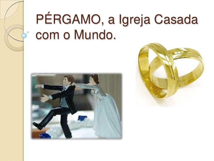PÉRGAMO, a Igreja Casadacom o Mundo.