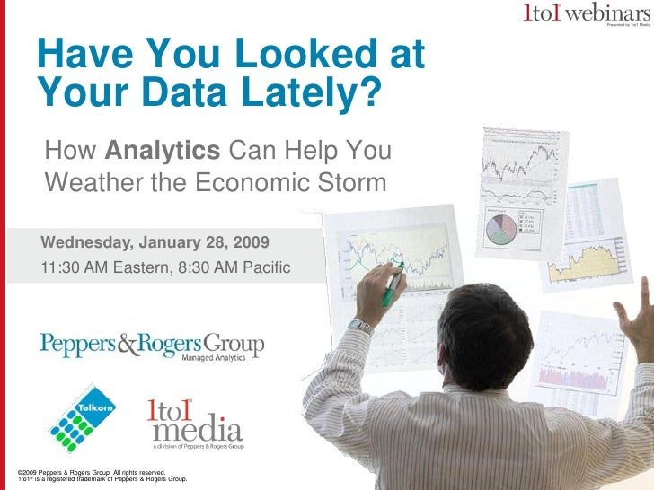 Have You Looked at       Your Data Lately?         How Analytics Can Help You         Weather the Economic Storm         W...