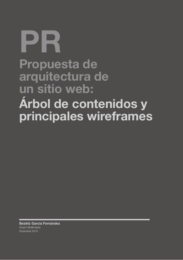 PR  Propuesta de arquitectura de un sitio web: Árbol de contenidos y principales wireframes  Beatriz García Fernández Grad...