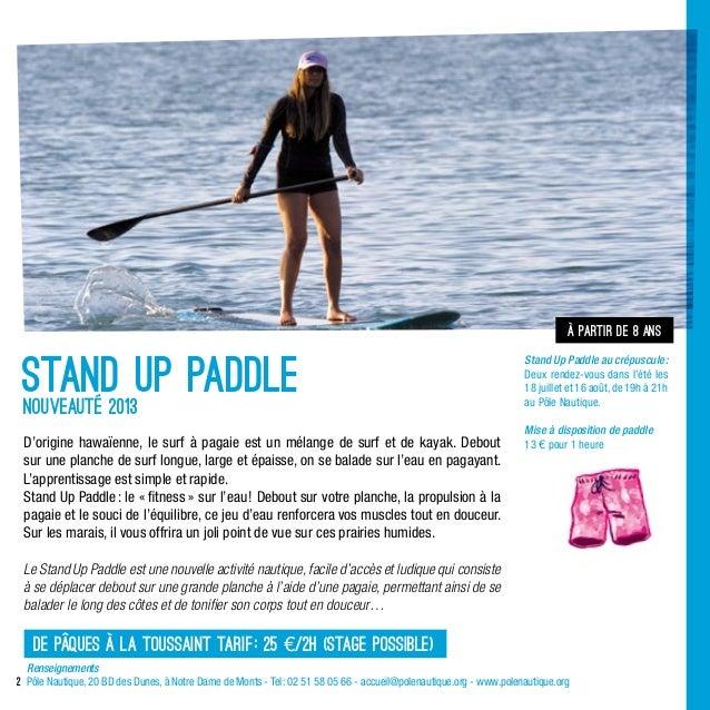 2à partir de 8 ansNouveauté 2013D'origine hawaïenne, le surf à pagaie est un mélange de surf et de kayak. Deboutsur une pl...
