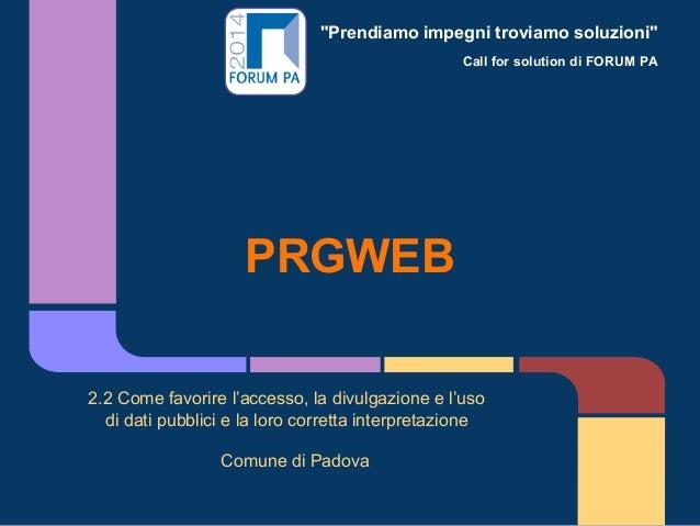 """""""Prendiamo impegni troviamo soluzioni"""" Call for solution di FORUM PA PRGWEB 2.2 Come favorire l'accesso, la divulgazione e..."""