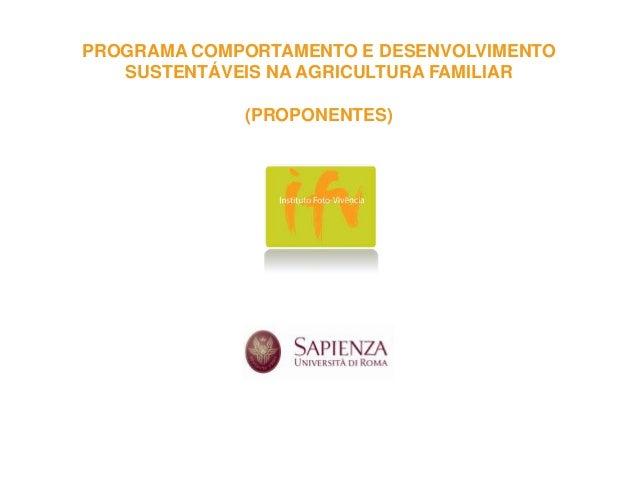 PROGRAMA COMPORTAMENTO E DESENVOLVIMENTO SUSTENTÁVEIS NA AGRICULTURA FAMILIAR (PROPONENTES)