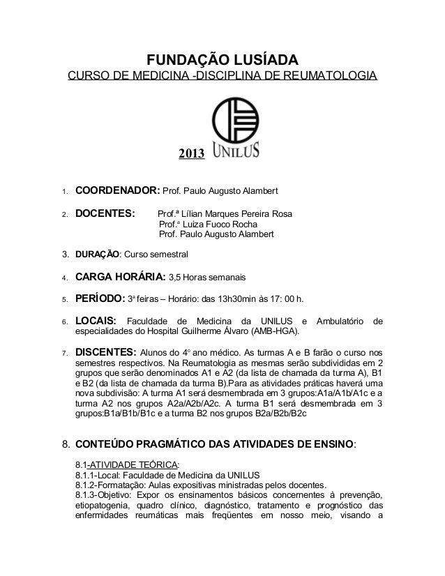 FUNDAÇÃO LUSÍADA CURSO DE MEDICINA -DISCIPLINA DE REUMATOLOGIA 2013 1. COORDENADOR: Prof. Paulo Augusto Alambert 2. DOCENT...
