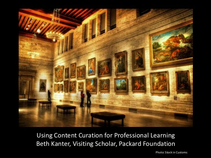 Using Content Curation for Professional Learning<br />Beth Kanter, Visiting Scholar, Packard Foundation<br />Photo: Stock ...